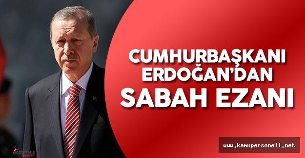 Cumhurbaşkanı Recep Tayyip Erdoğan Sabah Ezanı Okudu ( Erdoğan'ın Sabah Ezanı Videosu Büyük İlgi Gördü)