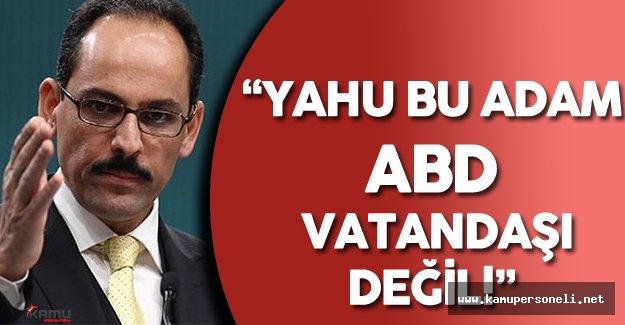 Cumhurbaşkanlığı Sözcüsü İbrahim Kalın'dan Gülen'in İadesi Hakkında Son Dakika Açıklamaları