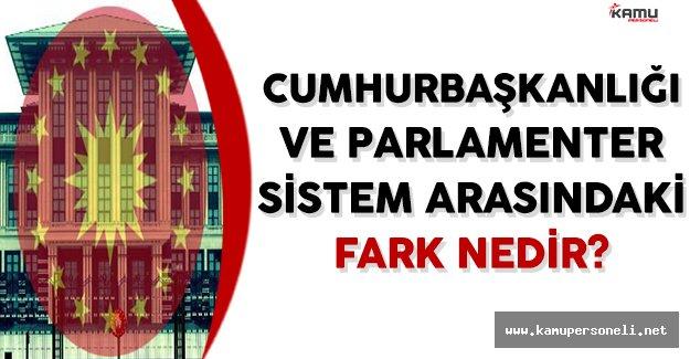Cumhurbaşkanlığı ve Parlamenter Sistemin Arasındaki Fark Nedir?