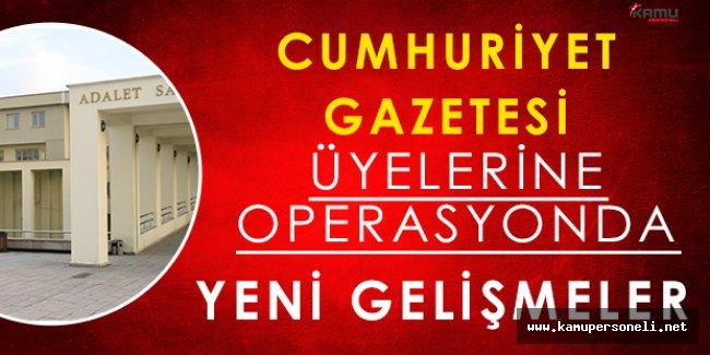 Cumhuriyet Gazetesi Operasyonundan Yeni Gelişmeler
