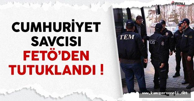 Cumhuriyet Savcısı FETÖ'den tutuklandı