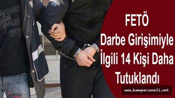 Darbe Girişimiyle İlgili 14 Zanlı Tutuklandı