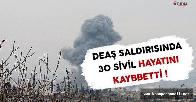DEAŞ Saldırısında 30 Sivil Hayatını Kaybetti !