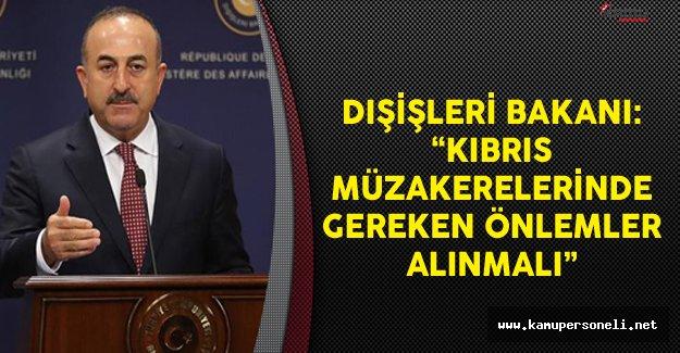 Dışişleri Bakanı Çavuşoğlu: Kbırıs Müzakerelerinde Gereken Önlemler Alınmalı