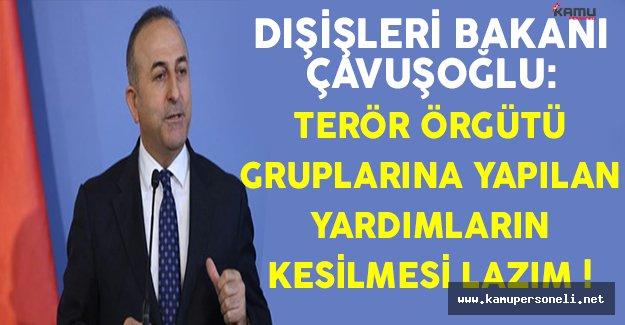 Dışişleri Bakanı Çavuşoğlu: Terör Örgütü Gruplarına Yardımların Kesilmesi Lazım