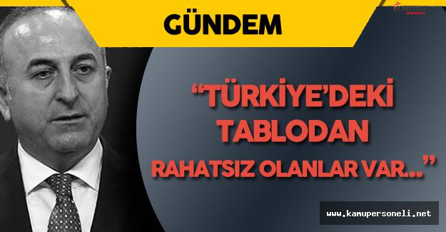 """Dışişleri Bakanı : """"Türkiye'deki Tablodan Rahatsız Olanlar Var"""""""