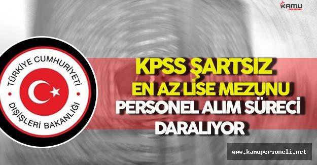 Dışişleri Bakanlığı KPSS Şartsız En Az Lise Mezunu Sözleşmeli Personel Alım Süreci Daralıyor