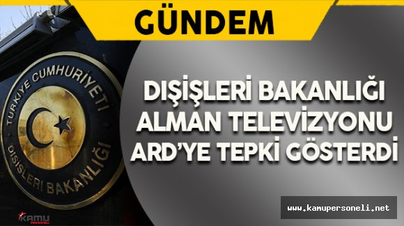 Dışişleri Bakanlığı'ndan Alman Televizyonu ARD'ye Tepki