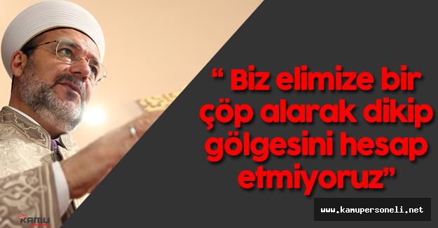"""Diyanet İşleri Başkanı Mehmet Görmez:""""Kabe bizim kıblegahımızdır, vakit belirleme yeri değildir."""""""