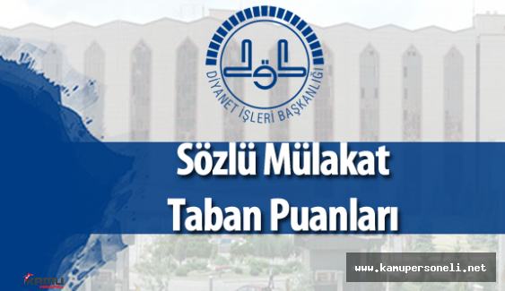 Diyanet İşleri Başkanlığı 550 Sözleşmeli Personel Alımı Sözlü Sınav Taban Puanları