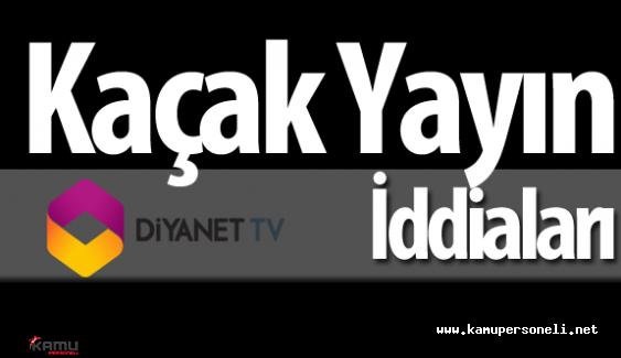 Diyanet TV 2 Sene Kaçak Yayın Yaptı İddiası