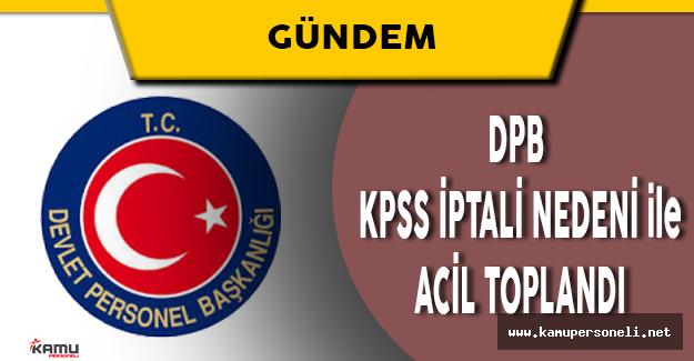 DPB KPSS İptali Nedeni ile Acil Toplandı