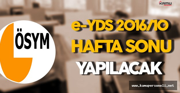 e-YDS 2016/10 Hafta Sonu Yapılacak !
