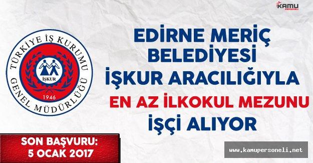 Edirne Meriç Belediyesi En Az İlkokul Mezunu İşçi Alımı Yapıyor