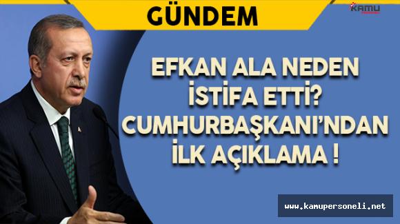 Efkan Ala'nın İstifasına İlişkin  Cumhurbaşkanı'ndan İlk Açıklama !
