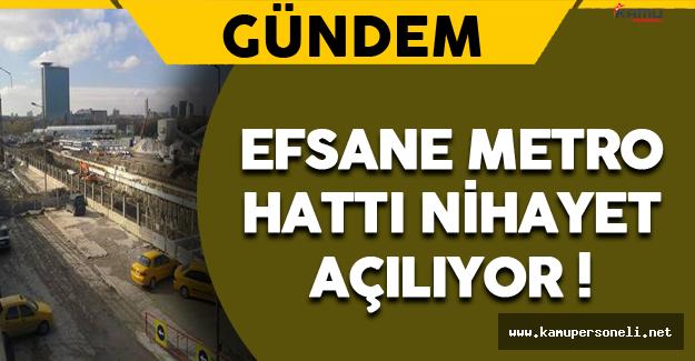Efsane Metro Hattı Nihayet Açılıyor !