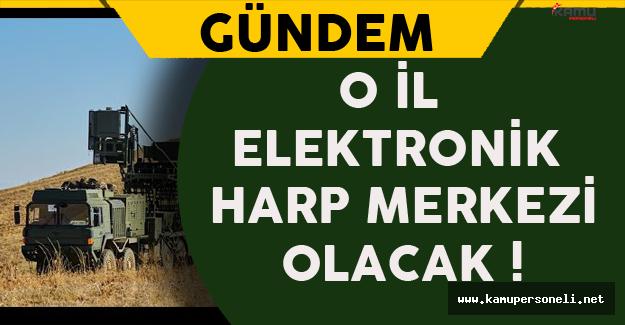 Elektronik Harp Merkezi Olacak !