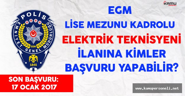 Emniyet Genel Müdürlüğü (EGM) Lise Mezunu Kadrolu Elektrik Teknisyeni Alımına Kimler Başvurabilir?