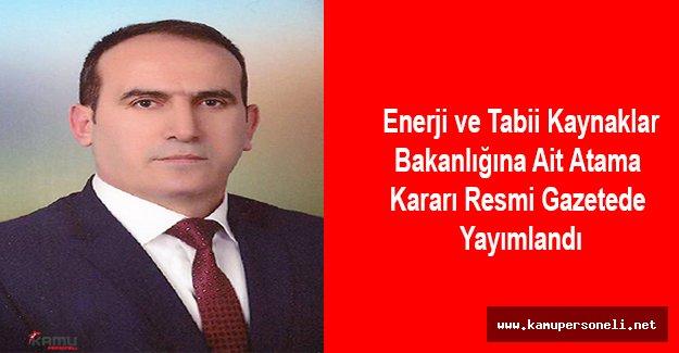 Enerji ve Tabii Kaynaklar Bakanlığı'nda Atama Kararı