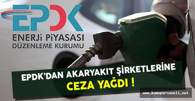 EPDK Akaryakıt Şirketlerine Ceza Yağdırdı ! (Akaryakıt Şirketlerine Neden Ceza Verildi ?)