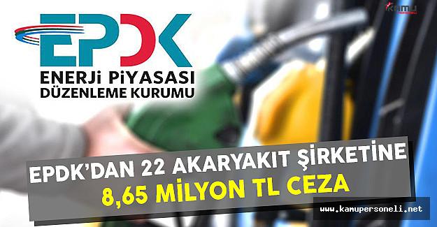 EPDK'dan  22 Akaryakıt Şirketine 8,65 Milyon TL Ceza