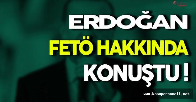Erdoğan FETÖ Hakkında Çeşitli Açıklamalar Yaptı