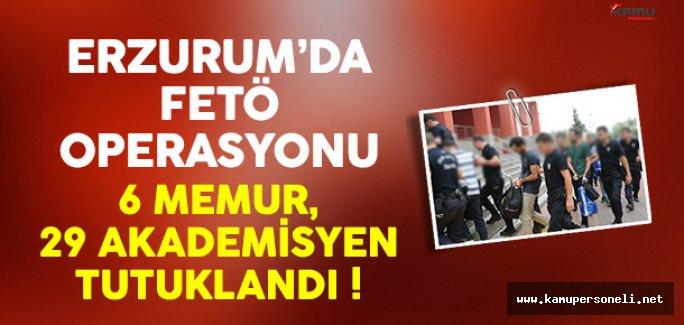 Erzurum'da 35 Memur Daha FETÖ'den Tutuklandı !