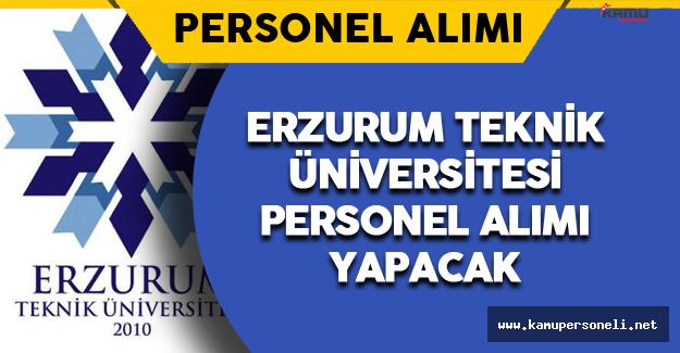 Erzurum Teknik Üniversitesi Personel Alımı Yapacak