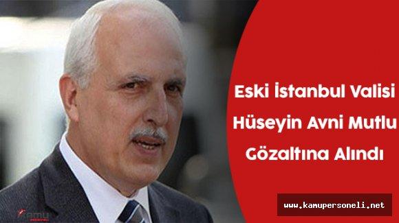 Eski İstanbul Valisi Hüseyin Avni Mutlu Gözaltına Alındı (Hüseyin Avni Mutlu Kimdir ?)