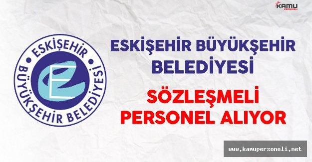 Eskişehir Büyükşehir Belediyesi Sözleşmeli Personel Alıyor