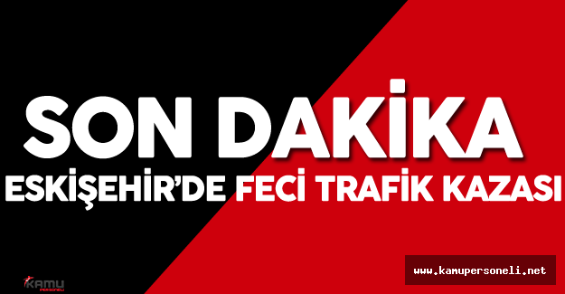 Eskişehir'de Feci Trafik Kazası