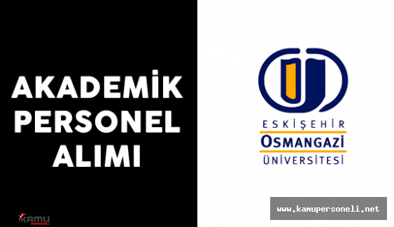 Eskişehir Osmangazi Üniversitesi Akademik Personel Alımı