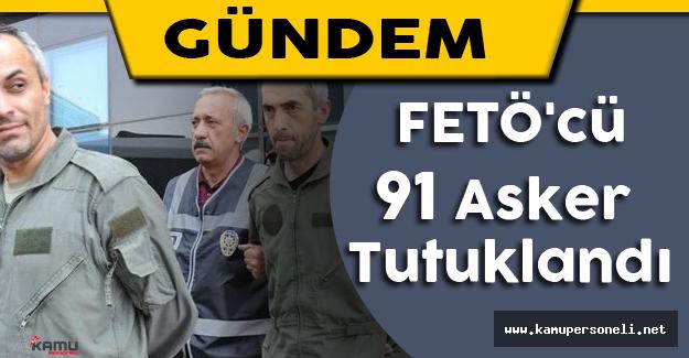 FETÖ'cü 91 Asker Tutuklandı