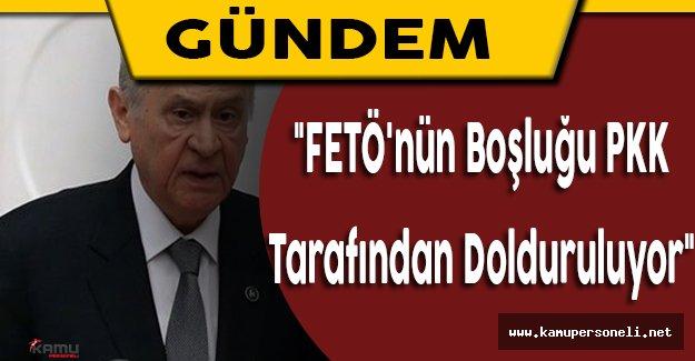 """""""FETÖ'nün boşluğu PKK tarafından dolduruluyor"""""""