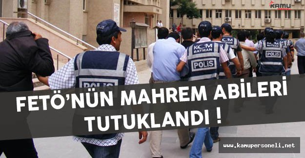 FETÖ'nün Mahrem Abileri Tutuklandı