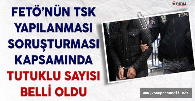 FETÖ'nün TSK Yapılanması Soruşturması Kapsamında Tutuklu Sayısı Belli Oldu