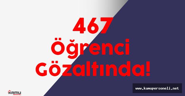 FETÖ'ye Üye 467 Öğrenci Gözaltında!