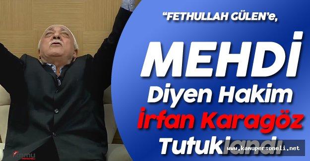 Fetullah Gülen'e 'Mehdi' Diyen Hakim İrfan Karagöz Tutuklandı
