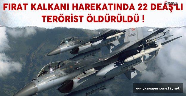Fırat Kalkanı Harekatında 22 DEAŞ Mensubu Terörist Etkisiz Hale Getirildi !