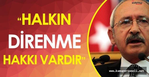 """FLAŞ! CHP Genel Başkanı:"""" Halkın Direnme Hakkı Vardır"""""""
