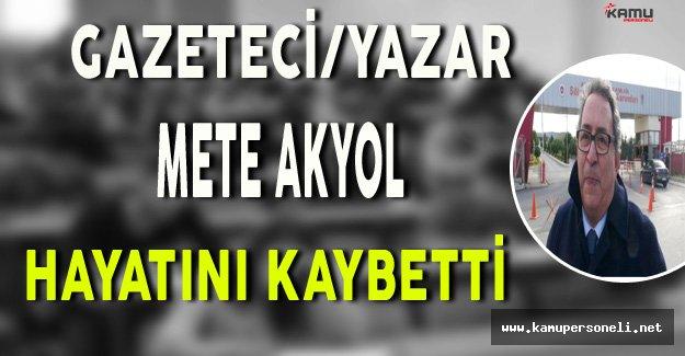 Gazeteci Mete Akyol Vefat Etti