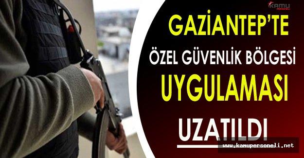 Gaziantep'te Bazı İlçeler İçin Özel Güvenlik Bölgesi Uygulaması Uzatıldı