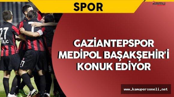 Gaziantepspor Medipol Başakşehir'i Konuk Ediyor