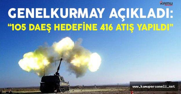 Genelkurmay Açıkladı: '105 DAEŞ Hedefine 416 Atış Yapıldı'