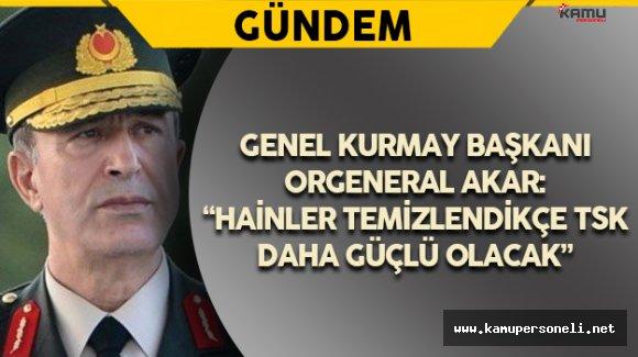 """Genelkurmay Başkanı Akar: """"Hainler Temizlendikçe TSK Daha Güçlü Olacak"""""""