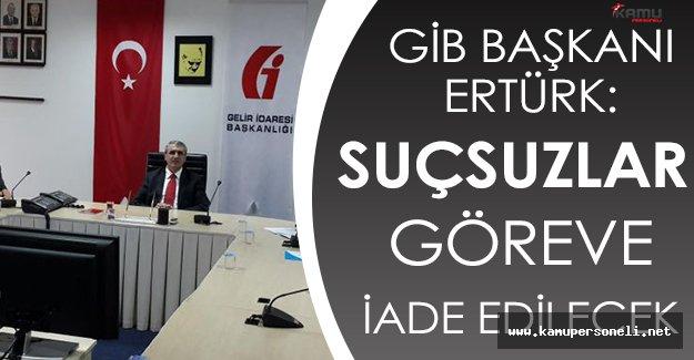 """GİB Başkanı Ertürk: """" Suçsuz Olanlar Görevlerine İade Edilecek """""""