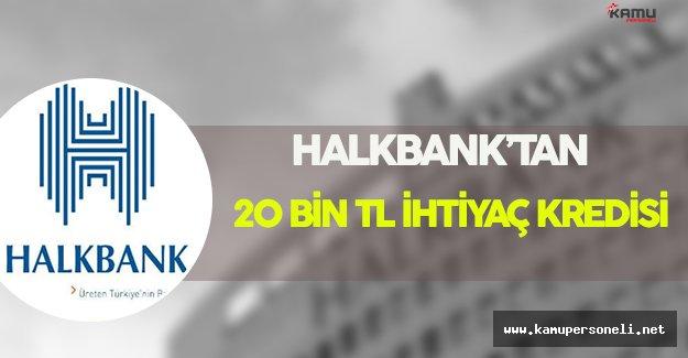 Halkbank'tan Özel Sektörde Çalışanlara 20 Bin TL İhtiyaç Kredisi !