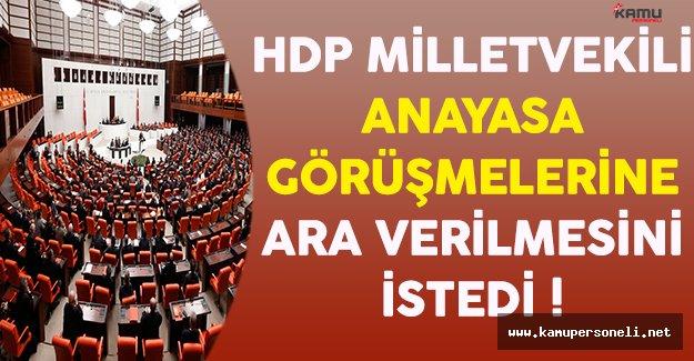 HDP Milletvekili Dora Anayasa Görüşmelerine Ara Verilmesini Talep Etti