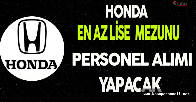 Honda En Az Lise Mezunu Personel Alımı Yapacak