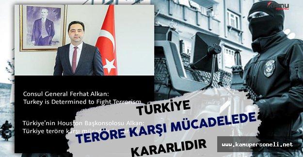 Houston Başkonsolosu Alkan: Türkiye Teröre Karşı Kararlıdır